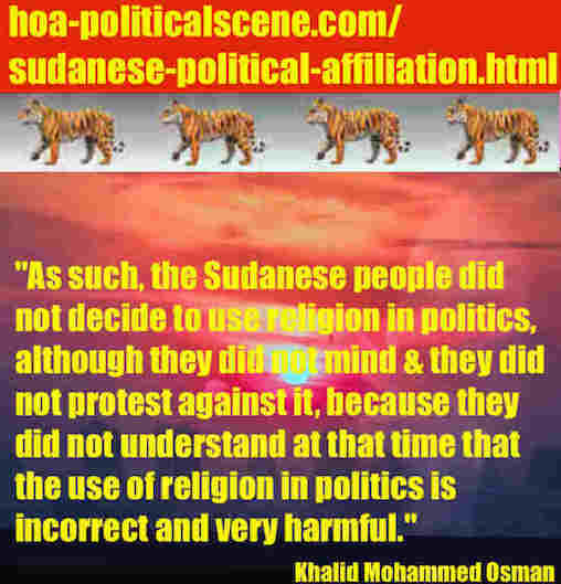 hoa-politicalscene.com/sudanese-political-affiliation.html: Sudanese Political Affiliation: إنتماء سياسي سودان. Khalid Mohammed Osman's political sayings in English 1. أقوال سياسية لخالد محمد عثمان.