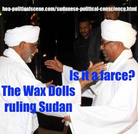 hoa-politicalscene.com/sudanese-political-conscience.html - Sudanese Political Conscience: Hassan Al Turabi & Omar al Bashir, wax dolls ruling Sudan, as journalist Khalid Mohammed Osman puts it.
