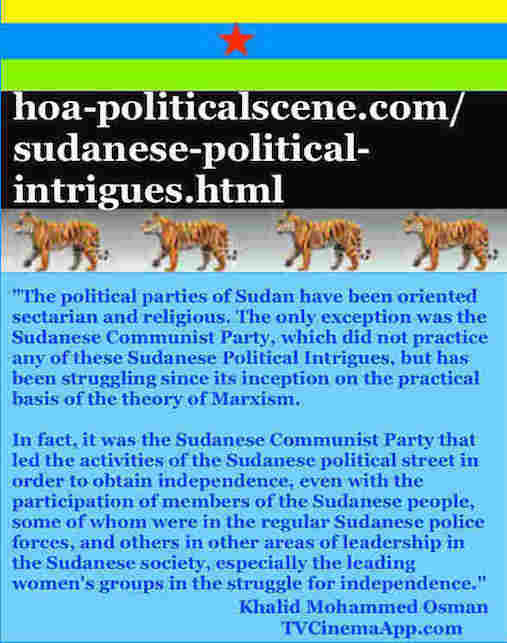 hoa-politicalscene.com/sudanese-political-intrigues.html: Sudanese Political Intrigues: دسائس سياسية سودانية. Khalid Mohammed Osman's political quotes English 1. أقوال سياسية لخالد محمد عثمان.