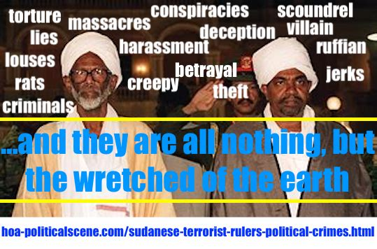 hoa-politicalscene.com/sudanese-terrorist-rulers-political-crimes.html - Sudanese Terrorist Rulers' Political Crimes committed by Hassan Abdullah al Turabi, his terrorist party and Omar al Bashir.