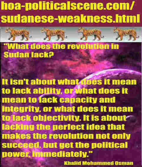 hoa-politicalscene.com/sudanese-weakness.html: Sudanese Weakness: نقطة ضعف سودانية. Khalid Mohammed Osman's political quotes in English 1. أقوال سياسية لخالد محمد عثمان.