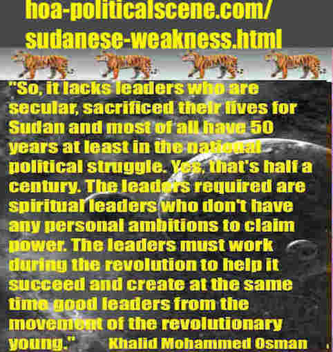 hoa-politicalscene.com/sudanese-weakness.html: Sudanese Weakness: نقاط ضعف سودانية. Khalid Mohammed Osman's political quotes in English 2. أقوال سياسية لخالد محمد عثمان.