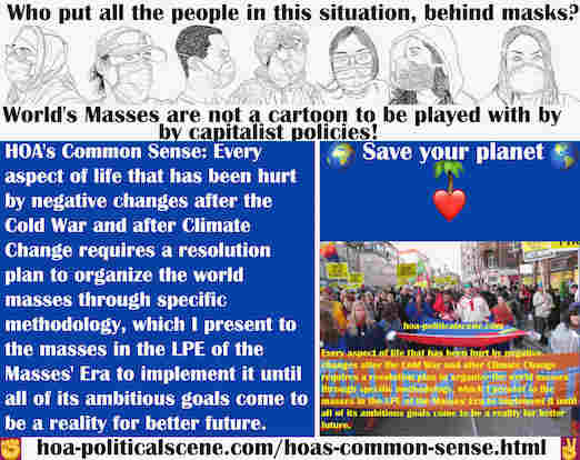 hoa-politicalscene.com/hoas-common-sense.html - HOA's Common Sense: Every aspect of life that has been hurt by negative changes after the Cold War and after Climate Change requires a resolution plan.