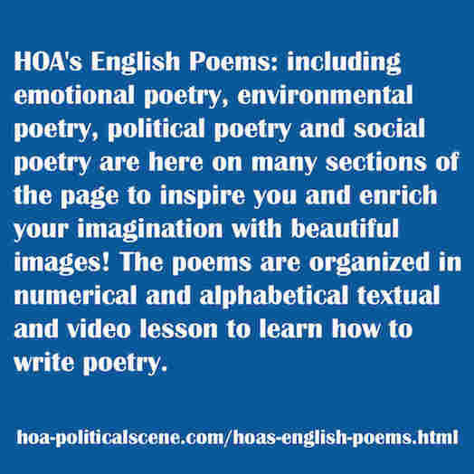 hoa-politicalscene.com/hoas-english-poems.html - HOA's English Poems: including emotional, environmental, political and social poetry to inspire you and enrich your imagination with beautiful images!