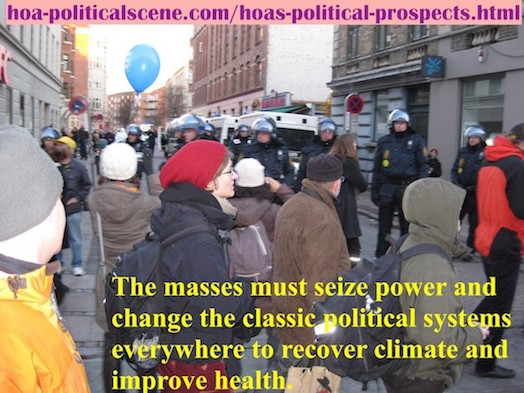 hoa-politicalscene.com/hoas-political-prospects.html - HOA's Political Prospects: Masses must seize power and change the classic political systems everywhere to recover climate, improve health.