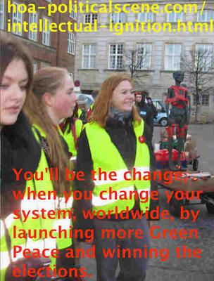 hoa-politicalscene.com/intellectual-ignition.html - Invitation to Comment: Intellectual Ignition: You'll be the change, when you change your system, worldwide, by launching more Green Peace and winning the elections.