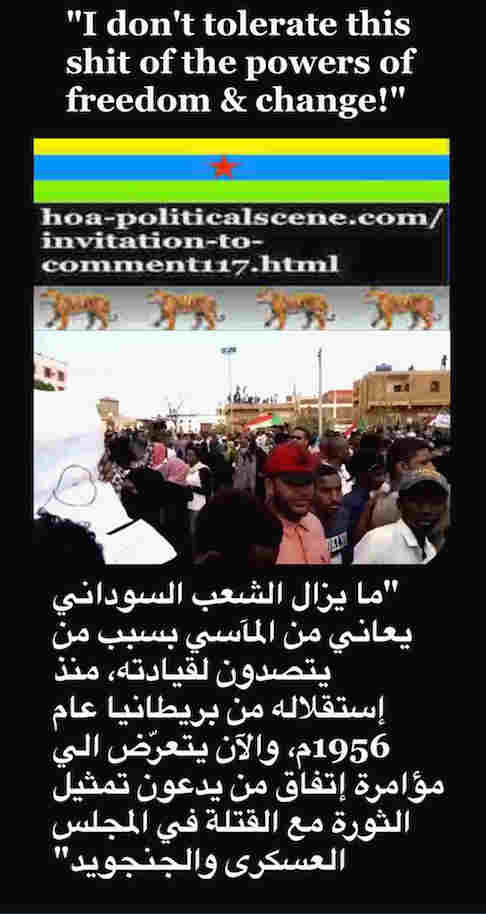 hoa-politicalscene.com/invitation-to-comment117.html: Invitation to Comment 117: Fuck conspiring agreement with Sudanese killers TMC-Janjaweed. Khalid Mohammed Osman's Arabic / English political quotes.