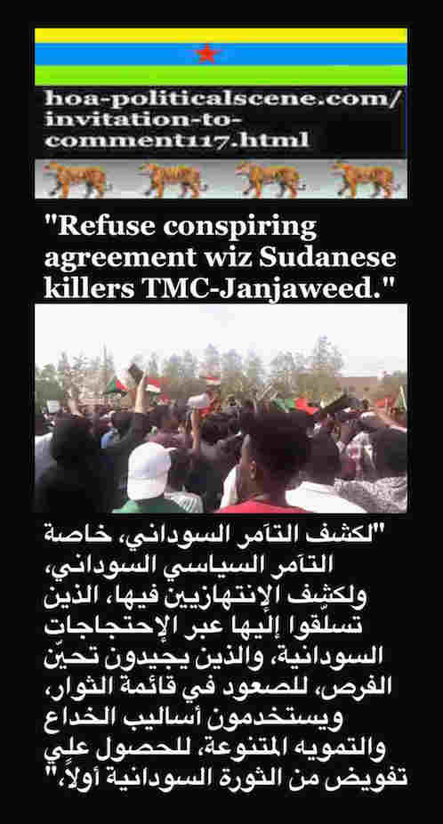 hoa-politicalscene.com/invitation-to-comment117.html: Invitation to Comment 117: Refuse conspiring agreement wiz Sudanese killers TMC-Janjaweed. Khalid Mohammed Osman's Arabic / English political quotes.
