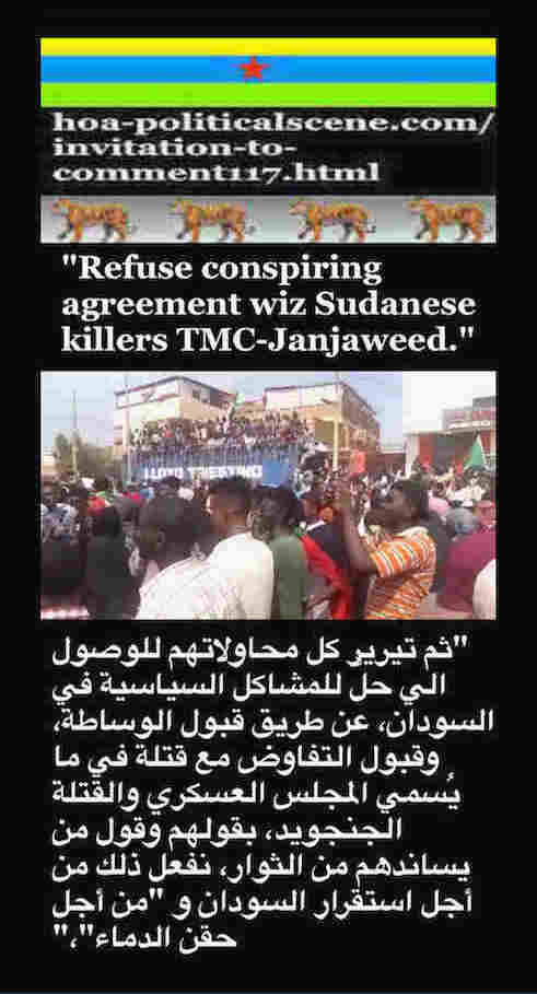 hoa-politicalscene.com/invitation-to-comment117.html: Invitation to Comment 117: Reject conspiring agreement wiz Sudanese killers TMC-Janjaweed. Khalid Mohammed Osman's Arabic / English political quotes.