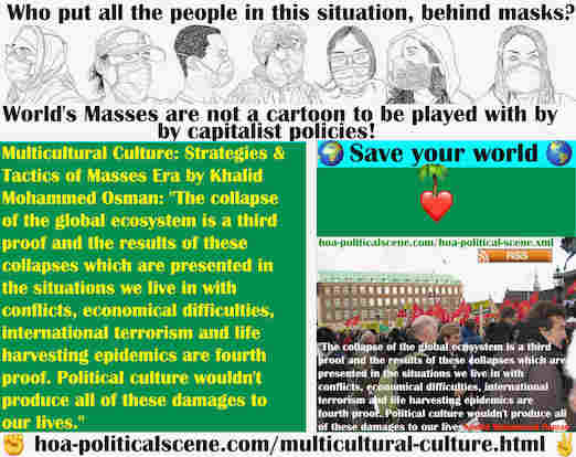hoa-politicalscene.com/multicultural-culture.html - Multicultural Culture: Collapse of global ecosystem is a third proof added to other collapses in all the situations we live in.