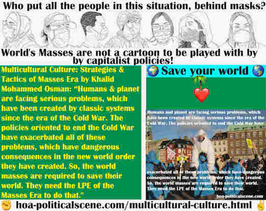 hoa-politicalscene.com/multicultural-culture.html - Multicultural Culture: Humans and planet are facing serious problems, which have been created by classic systems since the era of the Cold War.