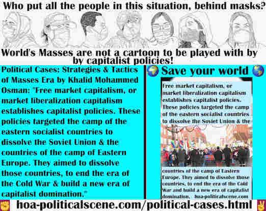 hoa-politicalscene.com/political-cases.html - Political Cases: Free market capitalism establishes capitalist policies, that targeted eastern socialist bloc to dissolve Soviet Union & Eastern Europe.