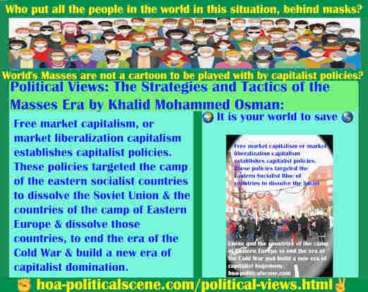 hoa-politicalscene.com/political-views.html - Political Views: Free market capitalism establishes capitalist policies. Targeted eastern socialist bloc of countries to dissolve Soviet Union.