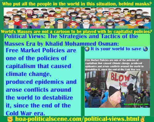 hoa-politicalscene.com/political-views.html - Political Views: Free Market Policies are one of capitalism policies that caused climate change, produced epidemics & arose conflicts around the world.