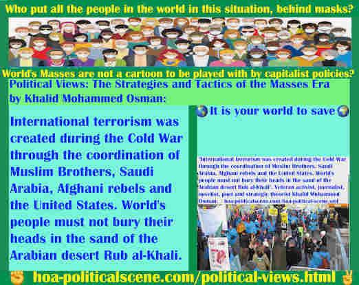 hoa-politicalscene.com/political-views.html - Political Views: International terrorism is coordinated between Muslim Brothers, Saudi Arabia, Afghani rebels and the United States.