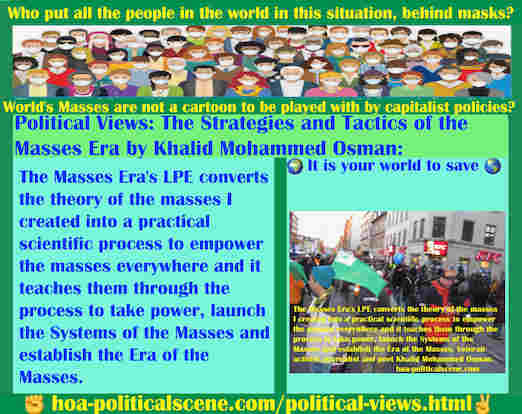 hoa-politicalscene.com/political-views.html - Political Views: The Masses Era's LPE converts the theory of the masses I created into a practical scientific process to empower the masses everywhere.