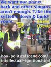 hoa-politicalscene.com/intellectual-ignition.html - Invitation to Comment: Intellectual Ignition: We want our planet back and other slogans are not enough. Take the system down and build yours.