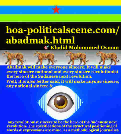 hoa-politicalscene.com/sudanese-peoples-tigers-front.html - Abadmak: ancient Sudanese god helps sincere nationals save their nation: لشباب الثورة السودانية للقيادة‫.‬ أقوال خالد محمد عثمان 727‫.‬