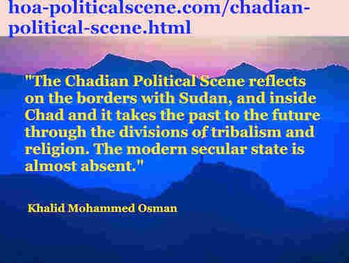 hoa-politicalscene.com/chadian-political-scene.html: Chadian Political Scene: Khalid Mohammed Osman's English Political Quotes 1. The similarity of the political tragicomedy between Chad & Sudan.