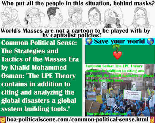 hoa-politicalscene.com/common-political-sense.html - Common Political Sense: The LPE Theory contains in addition to citing and analyzing the global disasters a global system building tools.