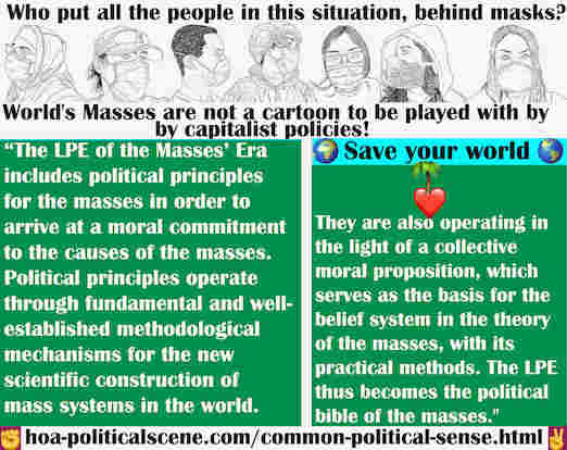 hoa-politicalscene.com/common-political-sense.html - Common Political Sense: Masses' Era LPE includes political principles for the masses to arrive at a moral commitment to the causes of the masses.