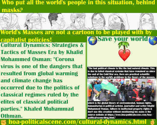 hoa-politicalscene.com/cultural-dynamics.html - Cultural Dynamics: Coronavirus is one of dangers resulted from climate change & climate change has occurred due to politics of classical regimes.