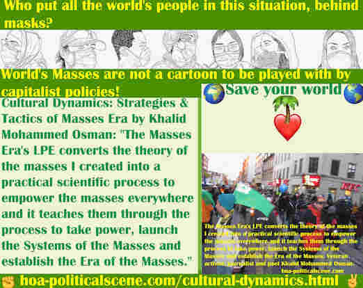 hoa-politicalscene.com/cultural-dynamics.html - Cultural Dynamics: Masses Era's LPE converts the theory of the masses I created into a practical scientific process to empower the masses everywhere.
