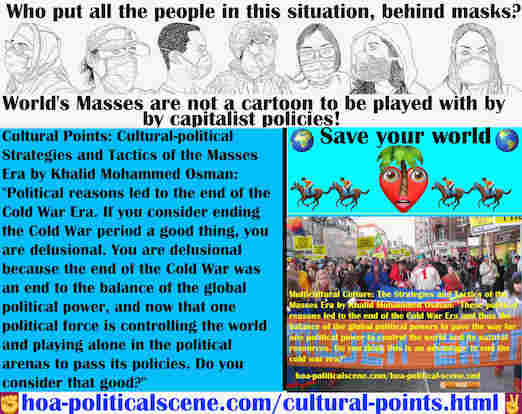 hoa-politicalscene.com/cultural-points.html - Cultural Points: Political reasons led to the end of Cold War Era, the balance of the global political power and the global warming with its pandemics.