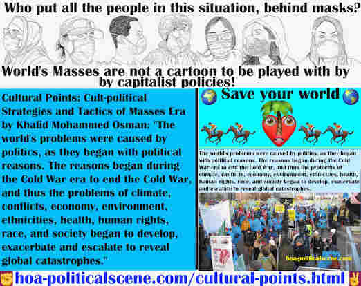 hoa-politicalscene.com/cultural-points.html - Cultural Points: World's problems were caused by politics, as they began with political reasons. The reasons began during that era era to end it.