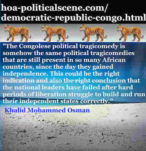 hoa-politicalscene.com/democratic-republic-congo.html: Democratic Republic Congo: Khalid Mohammed Osman's Political Quotes 2: Congolese political tragicomedy isn't different from other states.