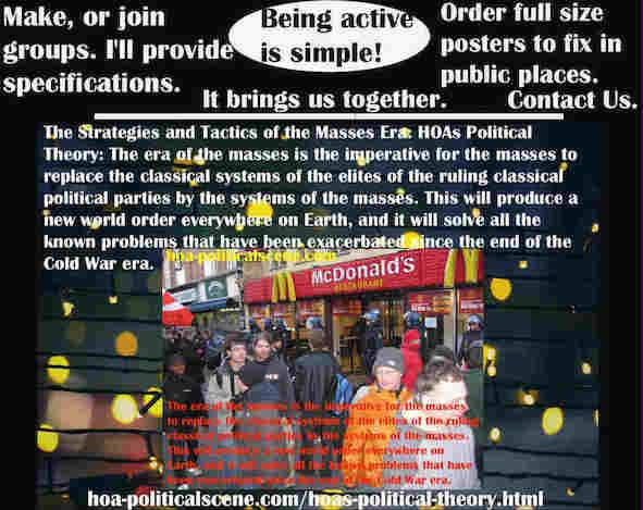 hoa-politicalscene.com/classic-political-systems.html - Strategies & Tactics of Masses Era: Classic Political Systems: Mass Era is imperative for mass to replace classic systems of classic parties.