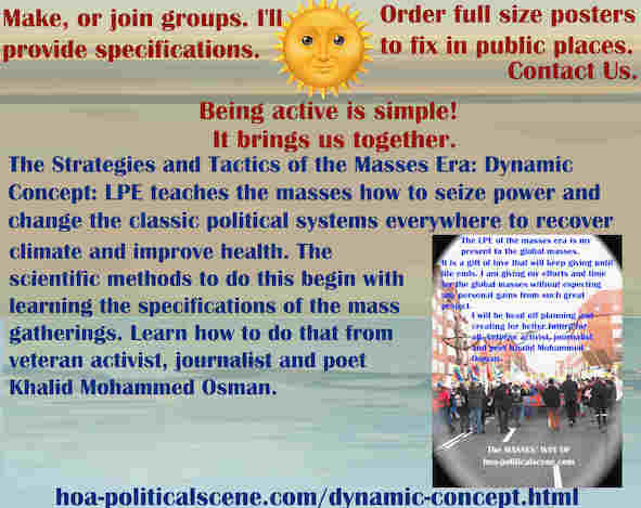 hoa-politicalscene.com/dynamic-concept.html - Strategies & Tactics of Masses Era: Dynamic Concept: LPE teaches masses to seize power, change classic political systems to improve climate & health.