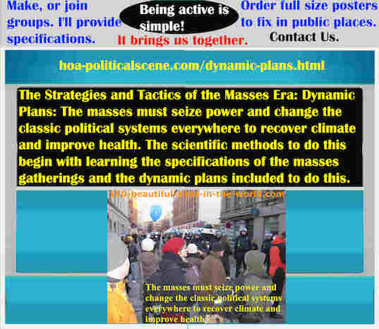 hoa-politicalscene.com/dynamic-plans.html - The Strategies and Tactics of the Masses Era: Dynamic Plans: Masses must seize power & change classic systems to recover climate & improve health.
