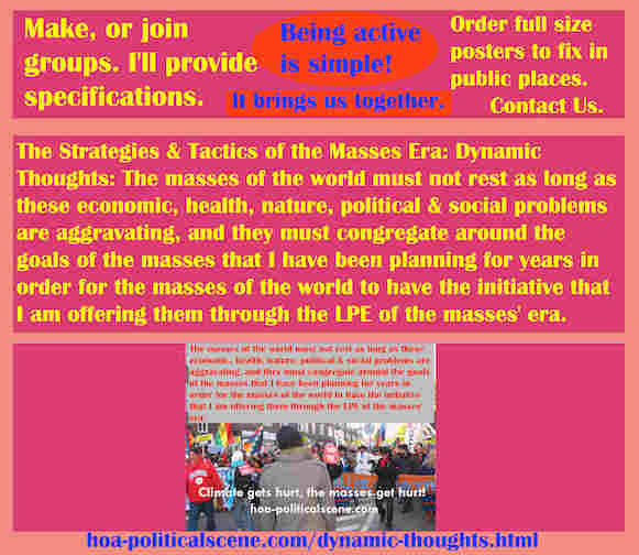 hoa-politicalscene.com/dynamic-thoughts.html - Strategies & Tactics of Masses Era: Dynamic Thoughts: World masses must not rest as long as economic, health, nature, political problems are aggravating.
