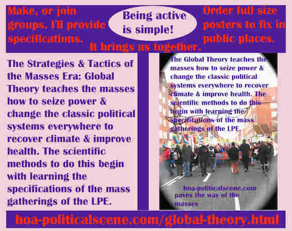 hoa-politicalscene.com/global-theory.html - Strategies & Tactics of Masses Era: Global Theory: teaches masses to seize power & change classic political systems to recover climate & improve health.