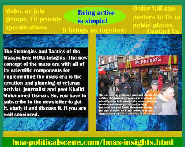 hoa-politicalscene.com/hoas-insights.html - Strategies & Tactics of Masses Era: HOA's Insights: Mass era new concept & components to implement mass era, created by activist Khalid Mohammed Osman. ®