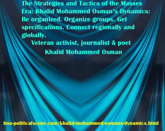 hoa-politicalscene.com/khalid-mohammed-osmans-dynamics.html - Strategies & Tactics of Masses Era: Khalid Mohammed Osman's Dynamics: Be organized. Organize groups. Get specifications.