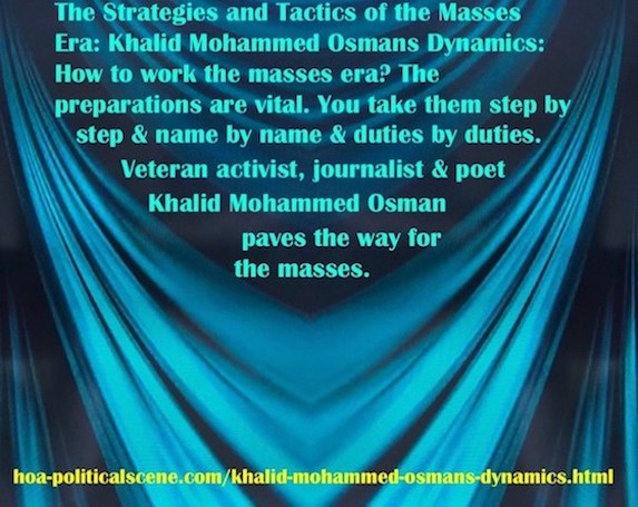 hoa-politicalscene.com/khalid-mohammed-osmans-dynamics.html - Strategies & Tactics of Masses Era: Khalid Mohammed Osman's Dynamics: How to work the masses era? The preparations are vital.