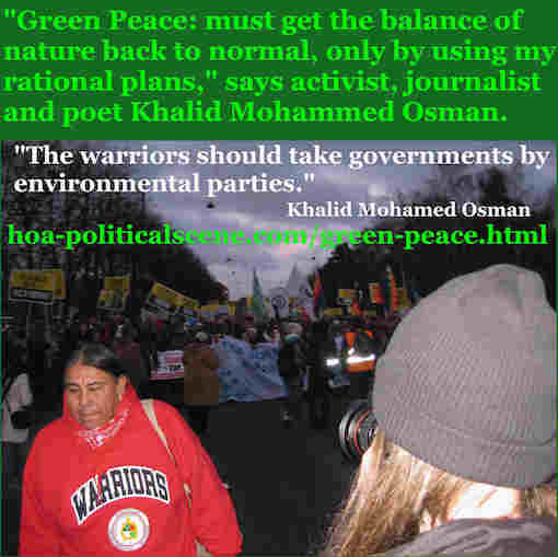 hoa-politicalscene.com/green-peace.html: Green Peace: must get the balance of nature back to normal, only by using my rational plans, says activist, journalist and poet Khalid Mohammed Osman.