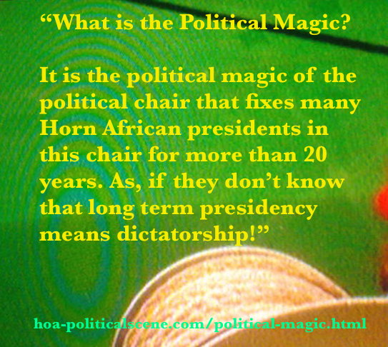 hoa-politicalscene.com - Political Magic: The political magic is the magic of the political chair that fixes some presidents in the Horn of Africa in this chair for more than 20 years.