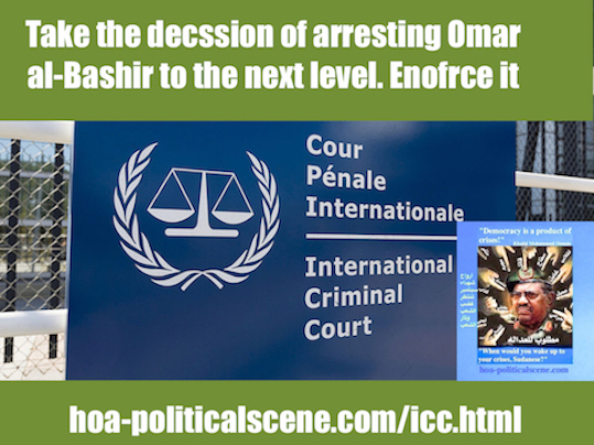 hoa-politicalscene.com/icc.html - ICC: International Criminal Court to take its own arrest for the sudanese dictator Omar al-Bashir very seriously to enforce it on the member states of Rome Statute.