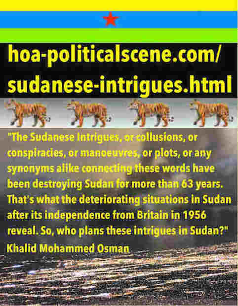 hoa-politicalscene.com/sudanese-intrigues.html: Sudanese Intrigues: دسائس سودانية. Khalid Mohammed Osman's political quotes English 1. أقوال سياسية لخالد محمد عثمان.