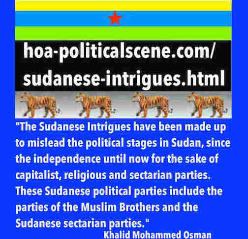 hoa-politicalscene.com/sudanese-intrigues.html: Sudanese Intrigues: مكائد سودانية. Khalid Mohammed Osman's political quotes in English 2. أقوال سياسية لخالد محمد عثمان.
