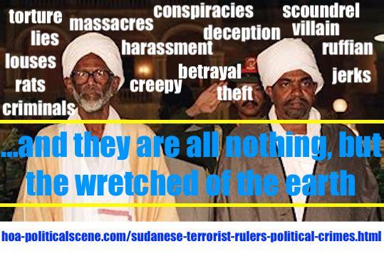 hoa-politicalscene.com/sudanese-terrorist-rulers-political-crimes.html - Sudanese Terrorist Rulers' Political Crimes committed by Hassan Abdullah al Turabi, his terrorist party and Omar al Bashir.