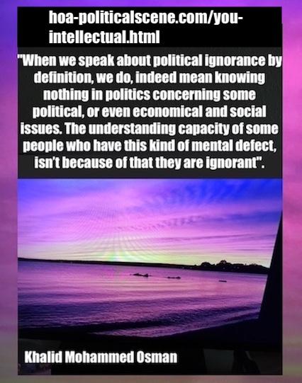 hoa-politicalscene.com/you-intellectual.html: Are You Intellectual?: هل أنت مثقف؟ Khalid Mohammed Osman's political quotes in English 1. الاقتباس السياسي لخالد محمد عثمان بالانجليزية.