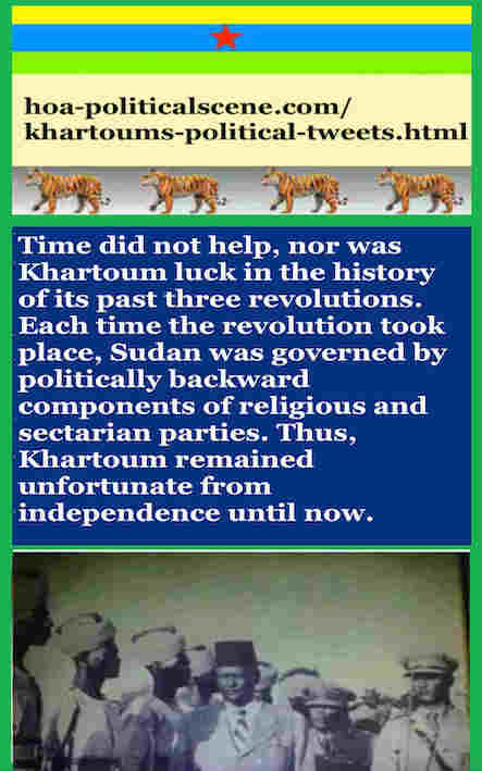 hoa-politicalscene.com/khartoums-political-tweets.html: Khartoum's Political Tweets: A political quote by Sudanese columnist journalist and political analyst Khalid Mohammed Osman in English 789.