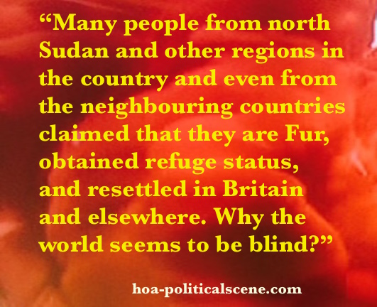 hoa-politicalscene.com - Save Darfur Coalition: Many people from north Sudan and the neighbouring countries claimed they are Fur, obtained refuge status and resettled in Britain and elsewhere.